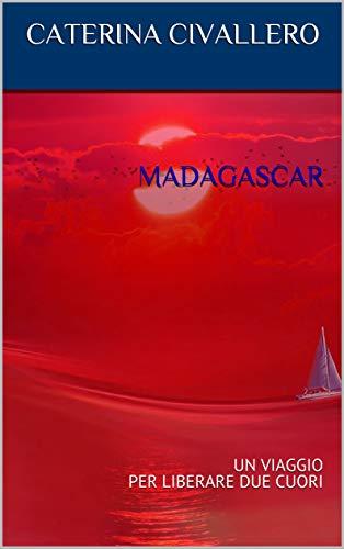 MADAGASCAR: UN VIAGGIO PER LIBERARE DUE CUORI
